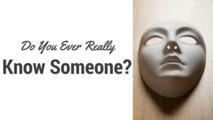 Do you Ever Really Know Someone-